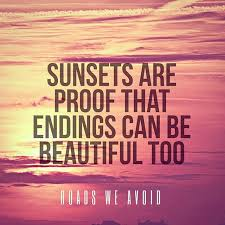 Beautiful Ending Quotes Best of Strength Quotes Sunsets Are Proof That Endings Can Be Beautiful