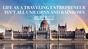 Life As A Traveling Entrepreneur Isnt All Unicorns And Rainbows