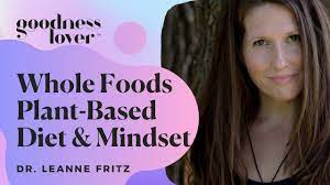 Goodness Lover - Whole Foods Plant Based Diet: The Recommended Diet for  Depression and Anxiety | Dr. LeAnne Fritz | Facebook