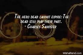 Hero Quotes New Charles Sangster Quote The Hero Dead Cannot Expire The Dead Still