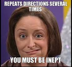 repeats-directions-several-times-you-must-be-inept-thumb.jpg via Relatably.com