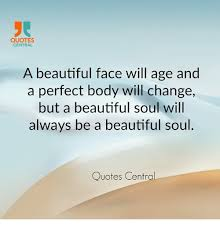 Beautiful As Always Quotes Best of QUOTES CENTRAL A Beautiful Face Will Age And A Perfect Body Will
