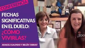 Fechas significativas en el duelo: ¿Cómo vivirlas? Con Dña. Araceli Galindo  y Dña. Belén Tarrat - YouTube