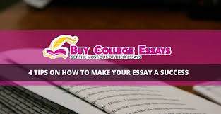 buy college essays best essay writers online  4 tips on how to make your essay a success