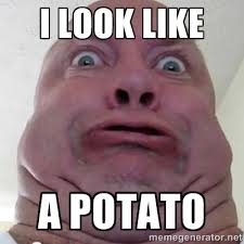 I LOOK LIKE A POTATO - Ugly but Beautiful | Meme Generator via Relatably.com