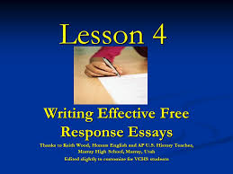 lesson writing effective response essays thanks to keith  lesson 4 writing effective response essays thanks to keith wood honors english and ap