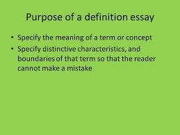 extended definition essay what is a definition essay it is an  4 purpose of a definition essay specify the meaning of a term or concept specify distinctive characteristics and boundaries of that term so that the reader