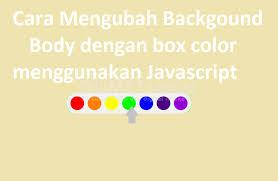cara mengubah background dengan color box menggunakan javascript