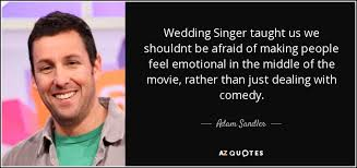 Wedding Singer Quotes Extraordinary Adam Sandler Quote Wedding Singer Taught Us We Shouldnt Be Afraid