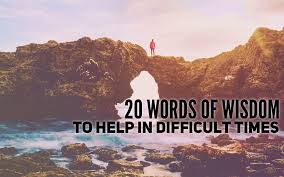 20 Words Of Wisdom To Help In Difficult Times River Cairn Counseling