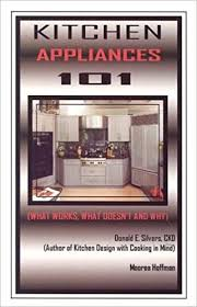 Jess n diana's cupcakes kitchen. Kitchen Appliances 101 What Works What Doesn T And Why Donald E Silvers Moorea Hoffman 9780932767103 Amazon Com Books