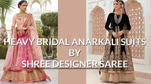 Shree Designer Saree Shree Designer Saree Heavy Bridal Anarkali Suits 100 Original Anarkali Suits Buy Online
