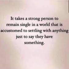 Single Women Quotes Classy Quote Saying About Dating It Takes A Strong Person To Remain