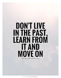 Learn From The Past Quotes Fascinating Don't Live In The Past Learn From It And Move On Picture Quotes