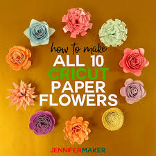 Pearl S Crafts Paper Flower Templates How To Make Cricut Paper Flowers All 10 Jennifer Maker