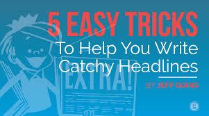 easy tricks to write catchy headlines 5 easy tricks to help you write catchy headlines