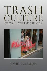 trash culture essays in popular criticism david laguardia trash culture essays in popular criticism david laguardia 9781436348348 com books