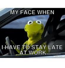 kermit my face when. Plain Kermit Kermit The Frog Work And My Face When MY FACE WHEN I Throughout When T