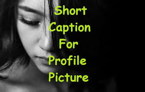 100 Short Caption For Profile Picture Or Selfie Picture Insta