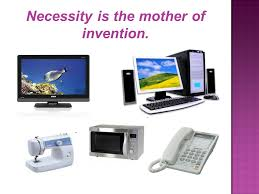 modern inventions in our life technological progress has merely 3 necessity is the mother of invention