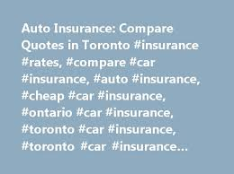 auto insurance compare quotes in toronto insurance rates compare car