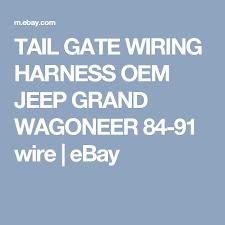 tail gate wiring harness oem jeep grand wagoneer 84 91 wire tail grand wagoneer engine wiring harness tail gate wiring harness oem jeep grand wagoneer 84 91 wire ebay
