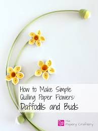 Daffodil Paper Flower Pattern How To Make Simple Quilling Paper Flowers Daffodils And Buds Art