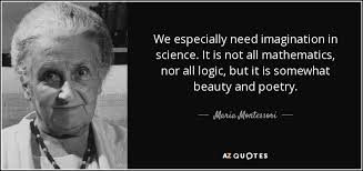 Beauty Of Science Quotes Best of Maria Montessori Quote We Especially Need Imagination In Science