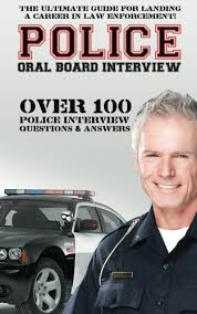 Police Interview Questions And Answers Police Oral Board Interview Over 100 Police Interview