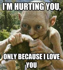 gollum- im hurting you because i love you memes | quickmeme via Relatably.com