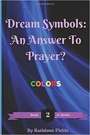 Amazon.com: Dream Symbols: An Answer to Prayer? 'Colors' (9781520290805):  Fields, Kathleen, Fields, Stephen: Books