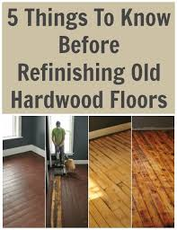 5 things to know before refinishing old hardwood floors one of the earliest diy renovations we