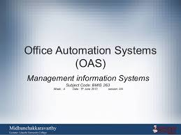 office automated system. office automation systemsoasmanagement information systemssubject code bmis 263week 4 date automated system b