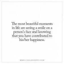 Beautiful Moment Quotes Best Of The Most Beautiful Moments In Life Are Seeing A Smile Live Life Happy