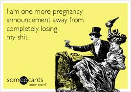 free ecard pregnancy announcement i am one more pregnancy announcement away from completely losing my