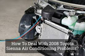 How To Deal With 2008 Toyota Sienna Air Conditioning Problems ...