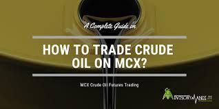 Mcx Crude Oil Chart How To Trade Crude Oil On Mcx Mcx Crude Oil Futures Trading