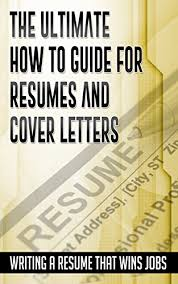 Ultimate Resumes Amazon Com The Ultimate How To Guide For Resumes And Cover Letters