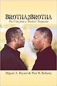 Amazon | Brotha2brotha: Da View from a 'brotha's' Perspective | Bryant,  Miguel A., Bellamy, Paul B. | Commentary & Opinion