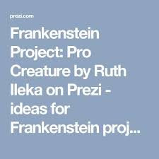 best hs english frankenstein images  frankenstein project pro creature by ruth ileka on prezi ideas for frankenstein project