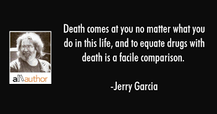 Jerry Garcia Quotes Inspiration Death Comes At You No Matter What You Do In Quote