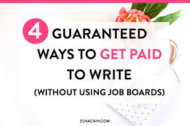 guaranteed ways to get paid to write out using job boards  4 guaranteed ways to get paid to write out using job boards