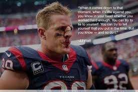 Looking for the best j.j. Funny Quotes From Jj Watt Quotesgram