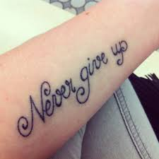 Creative Tattoos Never Give Up Tattoo Ideas Ever Awesome Tattoos