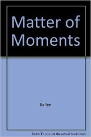 A Matter of Moments: Kelley, Roxie, Smith, Shelley Reeves: 9780963355577:  Amazon.com: Books