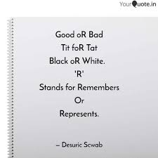 Black Quotes Adorable Good OR Bad Tit FoR Tat B Quotes Writings By Desuric Scwab