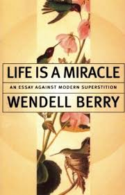 life is a miracle an essay against modern superstition by wendell 76732