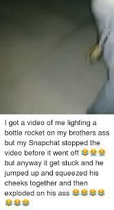 ass memes and snap i got a of me lighting a bottle