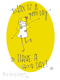 Have A Good Day Today Quotes