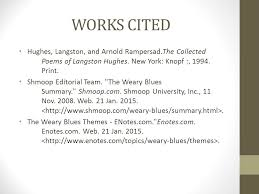 the weary blues langston hughes ppt video online  works cited hughes langston and arnold rampersad the collected poems of langston hughes